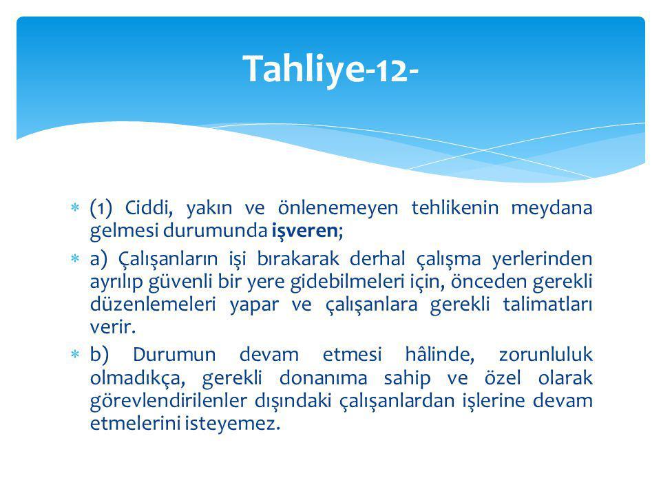 Tahliye-12- (1) Ciddi, yakın ve önlenemeyen tehlikenin meydana gelmesi durumunda işveren;