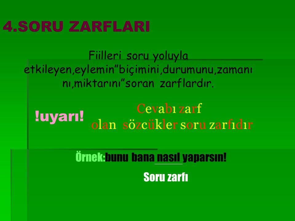 4.SORU ZARFLARI !uyarı! Cevabı zarf olan sözcükler soru zarfıdır