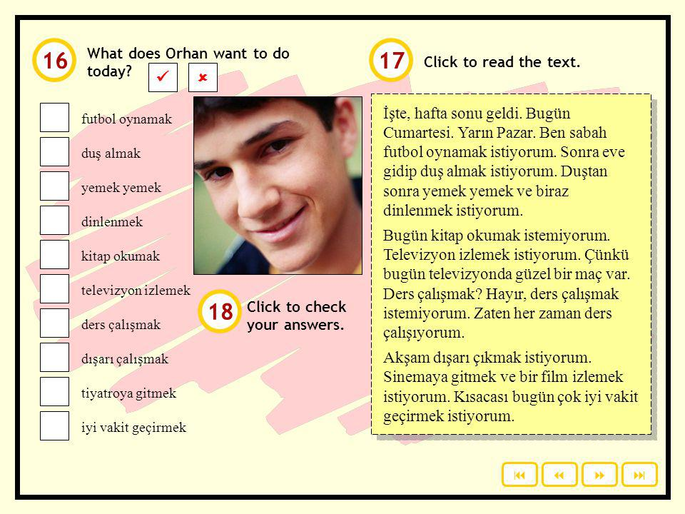 16 What does Orhan want to do today 17. Click to read the text.   futbol oynamak. duş almak.