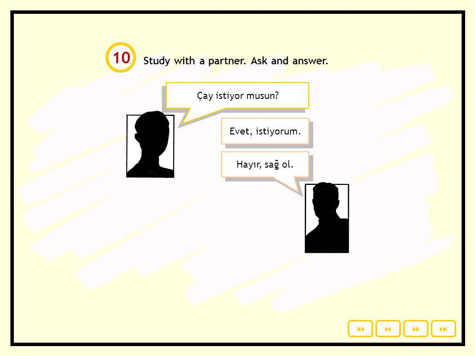 10 Study with a partner. Ask and answer. Çay istiyor musun