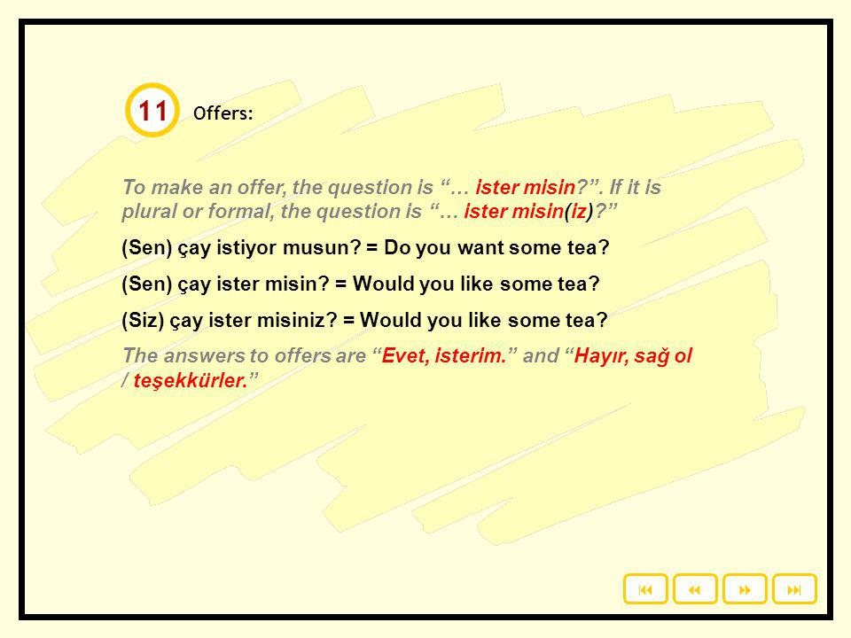 11 Offers: To make an offer, the question is … ister misin . If it is plural or formal, the question is … ister misin(iz)