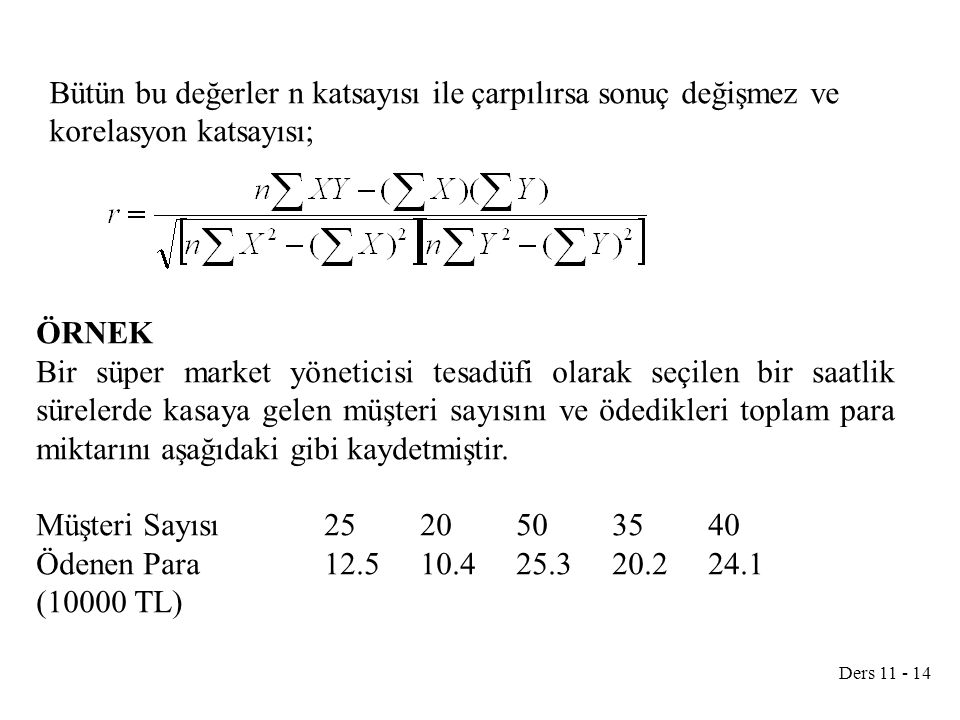 Bütün bu değerler n katsayısı ile çarpılırsa sonuç değişmez ve korelasyon katsayısı;