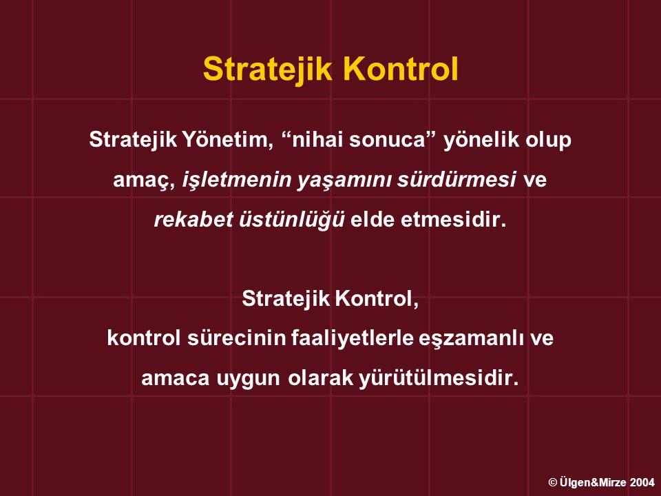 Stratejik Kontrol Stratejik Yönetim, nihai sonuca yönelik olup