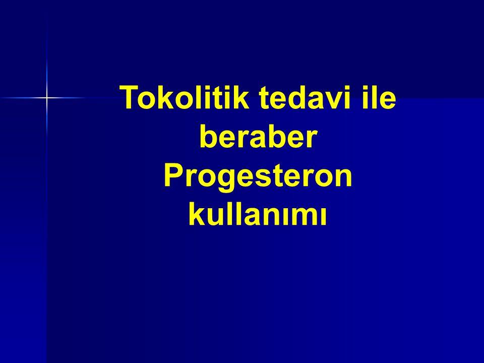 Tokolitik tedavi ile beraber Progesteron kullanımı