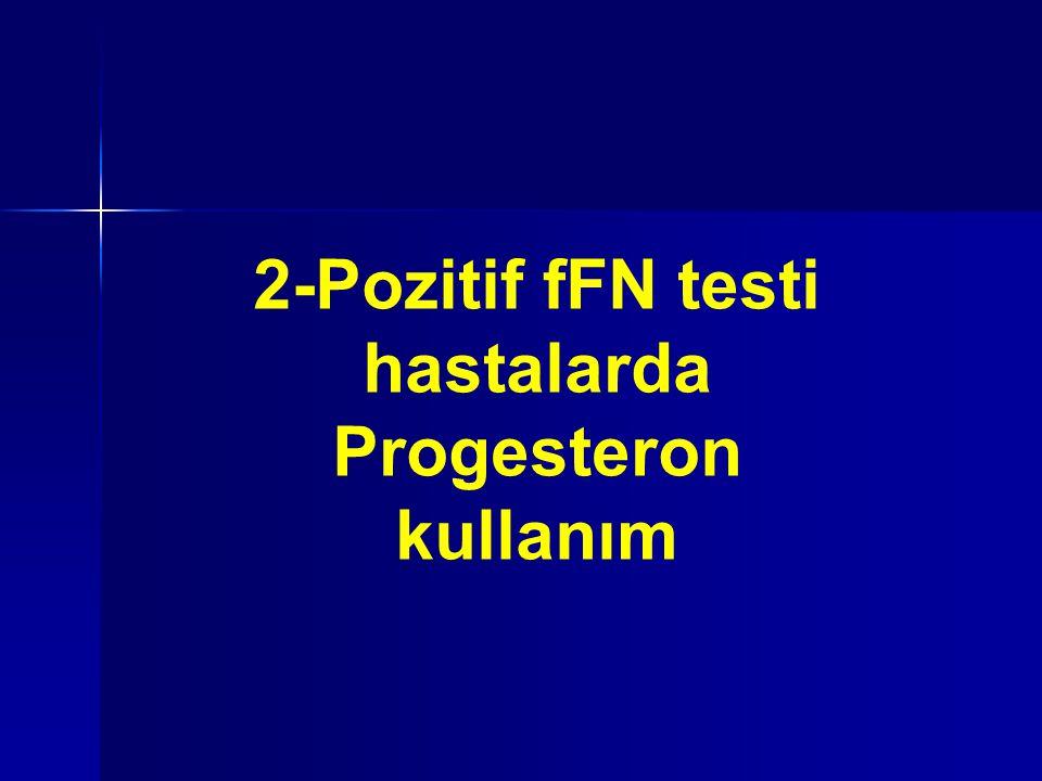 2-Pozitif fFN testi hastalarda