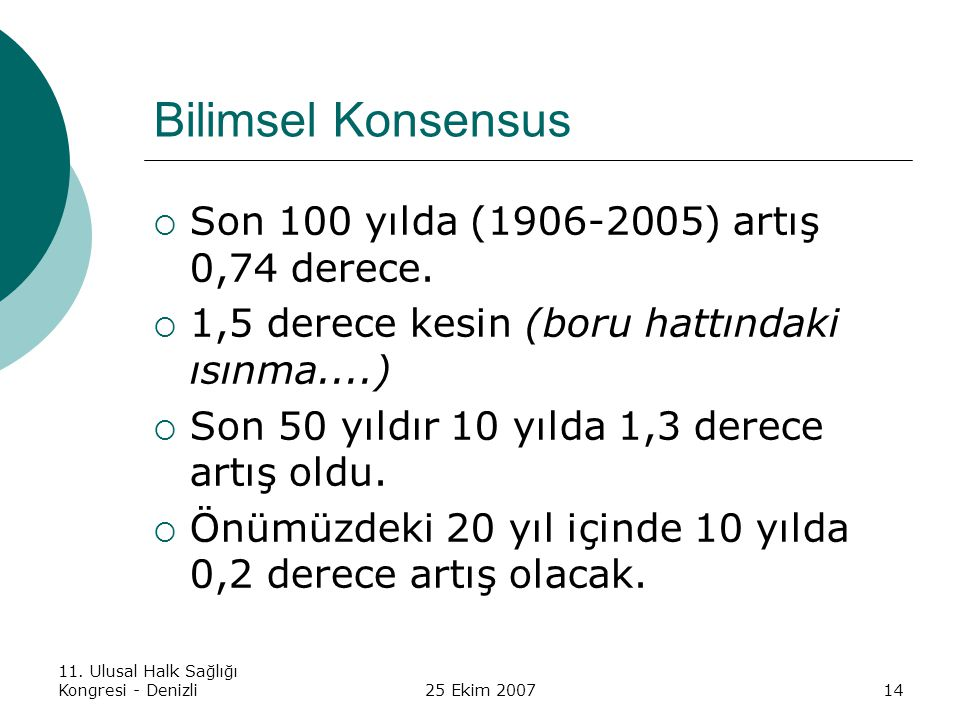 Bilimsel Konsensus Son 100 yılda (1906-2005) artış 0,74 derece.