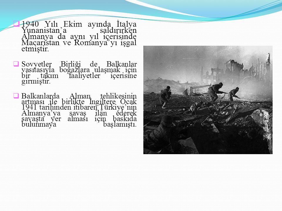 1940 Yılı Ekim ayında İtalya Yunanistan'a saldırırken Almanya da aynı yıl içerisinde Macaristan ve Romanya'yı işgal etmiştir.