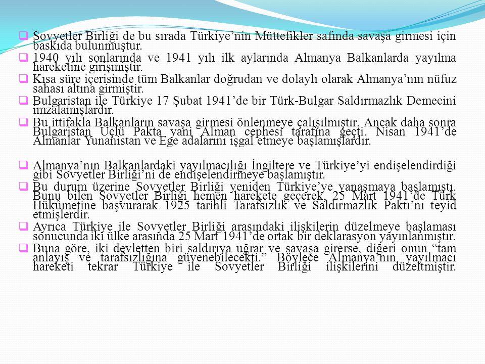 Sovyetler Birliği de bu sırada Türkiye'nin Müttefikler safında savaşa girmesi için baskıda bulunmuştur.