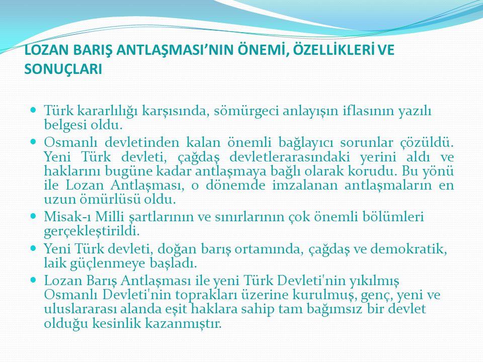 LOZAN BARIŞ ANTLAŞMASI'NIN ÖNEMİ, ÖZELLİKLERİ VE SONUÇLARI