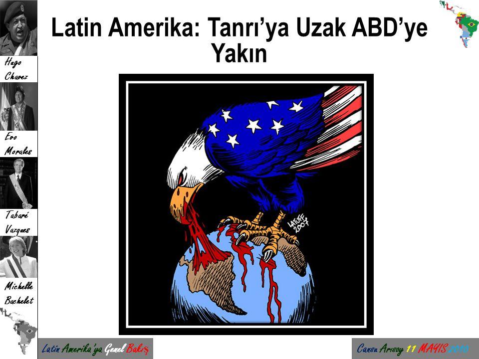 Latin Amerika: Tanrı'ya Uzak ABD'ye Yakın