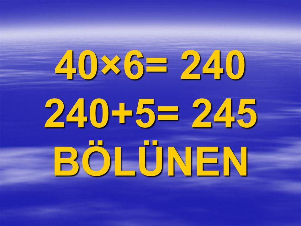 40×6= 240 240+5= 245 BÖLÜNEN