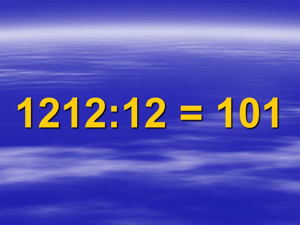 1212:12 = 101