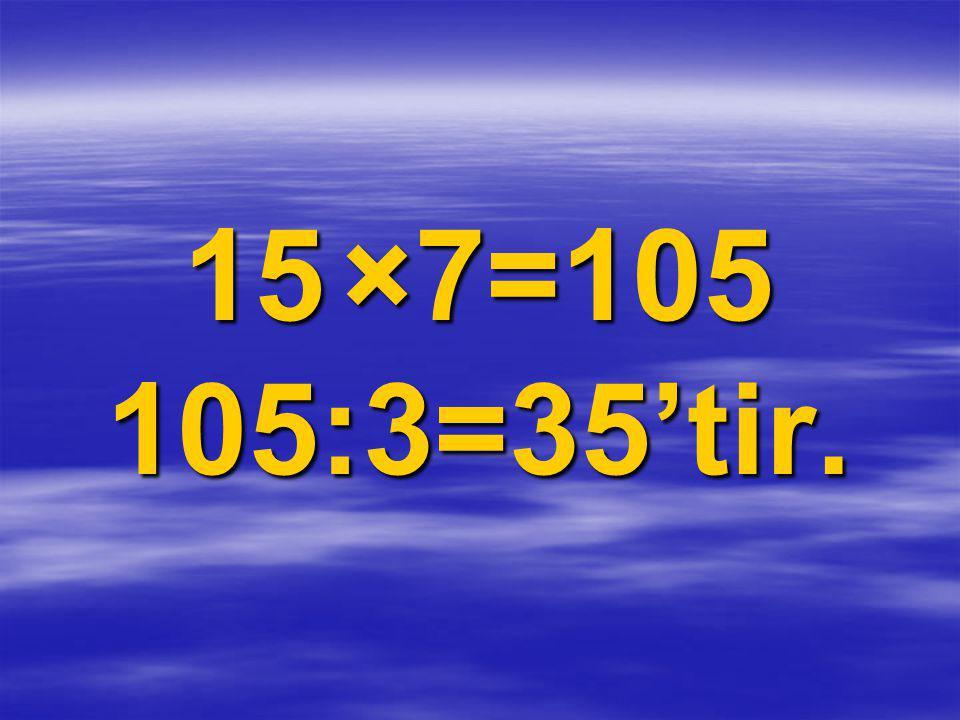 15 ×7=105 105:3=35'tir.
