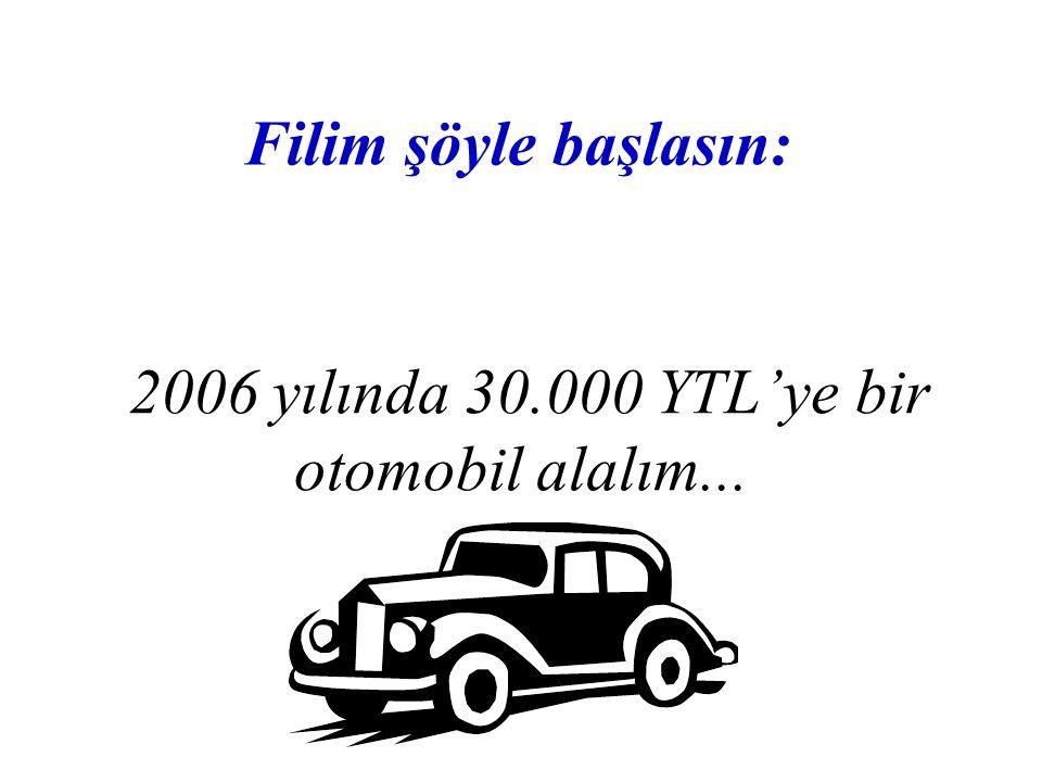 2006 yılında 30.000 YTL'ye bir otomobil alalım...