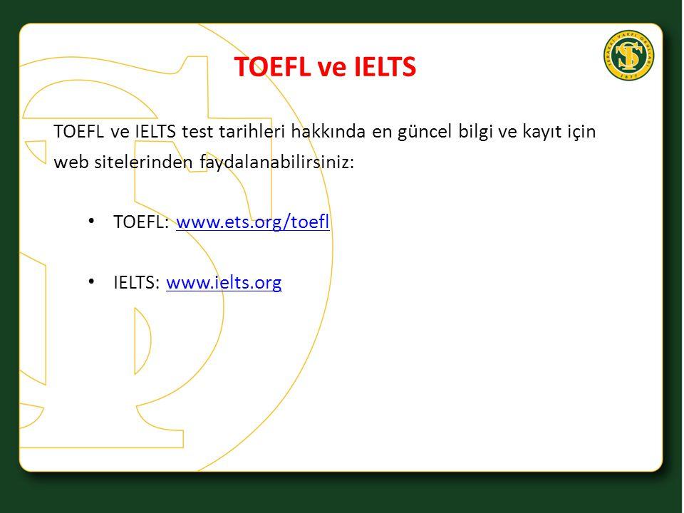 TOEFL ve IELTS TOEFL ve IELTS test tarihleri hakkında en güncel bilgi ve kayıt için. web sitelerinden faydalanabilirsiniz: