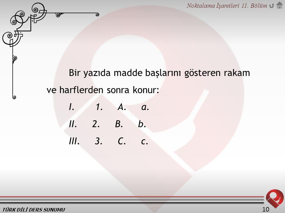 Bir yazıda madde başlarını gösteren rakam ve harflerden sonra konur: