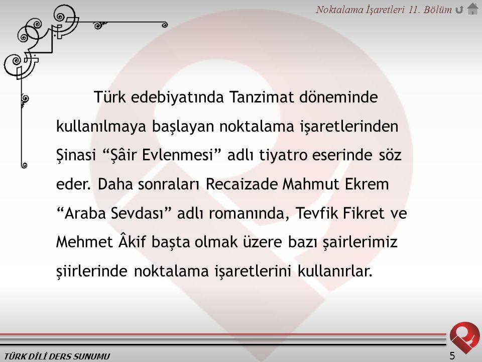 Türk edebiyatında Tanzimat döneminde kullanılmaya başlayan noktalama işaretlerinden Şinasi Şâir Evlenmesi adlı tiyatro eserinde söz eder.