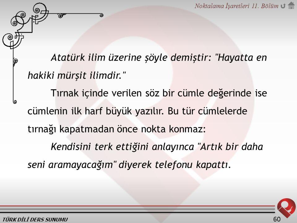 Atatürk ilim üzerine şöyle demiştir: Hayatta en hakiki mürşit ilimdir