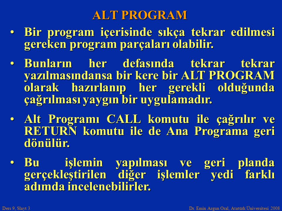 ALT PROGRAM Bir program içerisinde sıkça tekrar edilmesi gereken program parçaları olabilir.