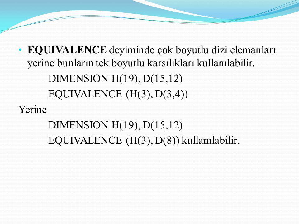 EQUIVALENCE deyiminde çok boyutlu dizi elemanları yerine bunların tek boyutlu karşılıkları kullanılabilir.