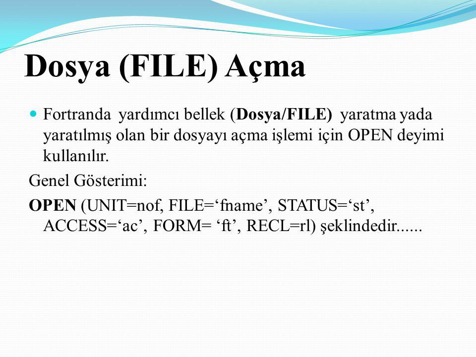 Dosya (FILE) Açma Fortranda yardımcı bellek (Dosya/FILE) yaratma yada yaratılmış olan bir dosyayı açma işlemi için OPEN deyimi kullanılır.