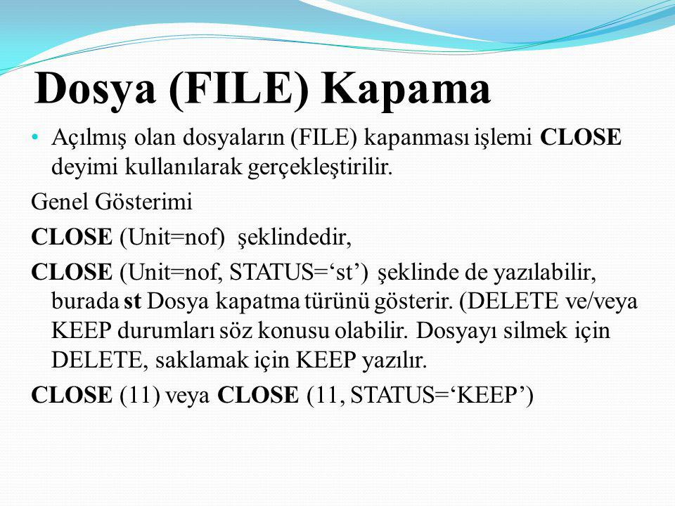 Dosya (FILE) Kapama Açılmış olan dosyaların (FILE) kapanması işlemi CLOSE deyimi kullanılarak gerçekleştirilir.