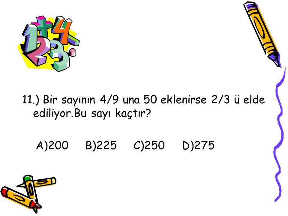 11. ) Bir sayının 4/9 una 50 eklenirse 2/3 ü elde ediliyor