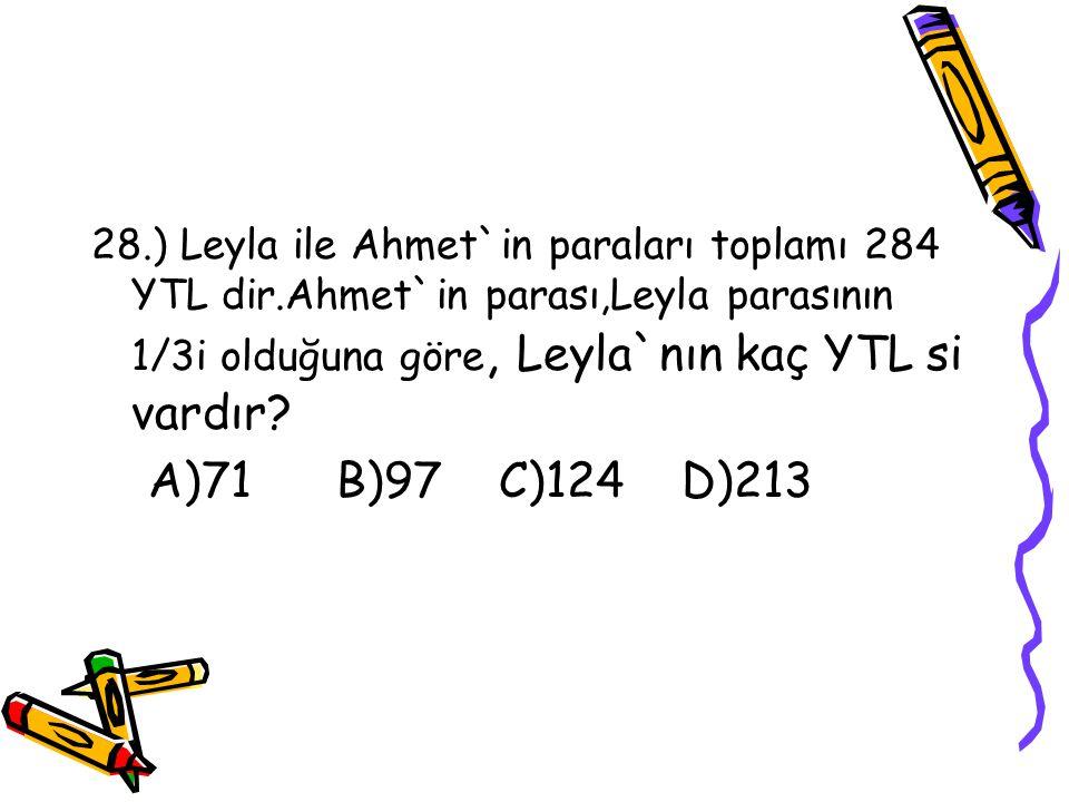 28. ) Leyla ile Ahmet`in paraları toplamı 284 YTL dir