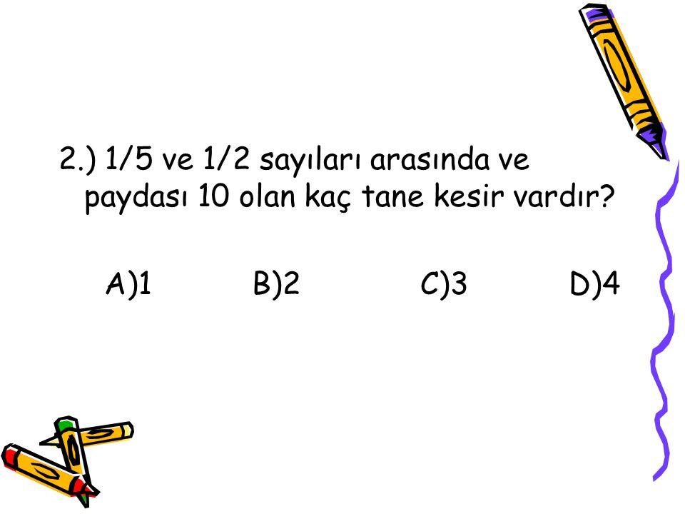 2.) 1/5 ve 1/2 sayıları arasında ve paydası 10 olan kaç tane kesir vardır