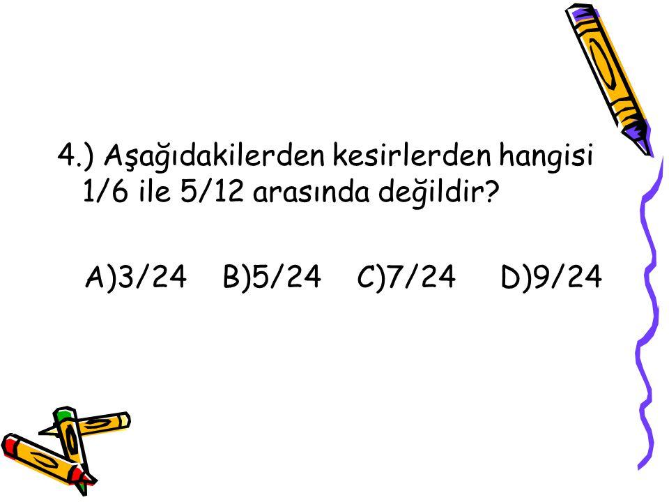 4.) Aşağıdakilerden kesirlerden hangisi 1/6 ile 5/12 arasında değildir