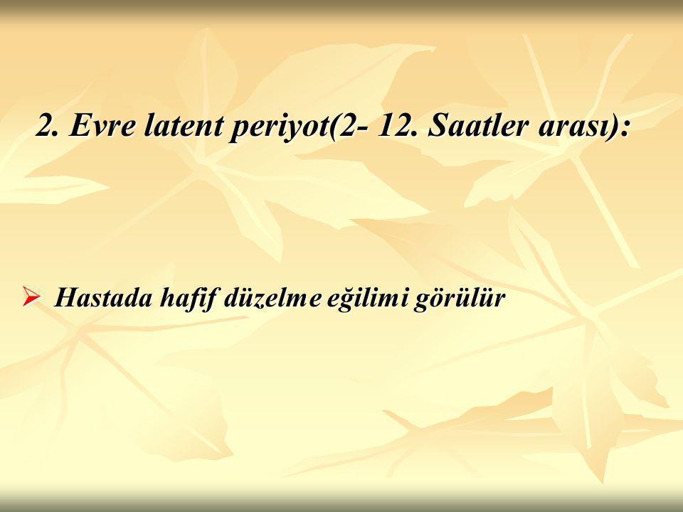 2. Evre latent periyot(2- 12. Saatler arası):