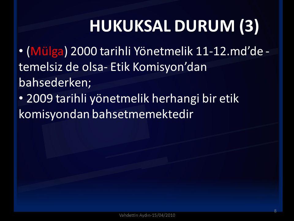 HUKUKSAL DURUM (3) (Mülga) 2000 tarihli Yönetmelik 11-12.md'de -temelsiz de olsa- Etik Komisyon'dan bahsederken;