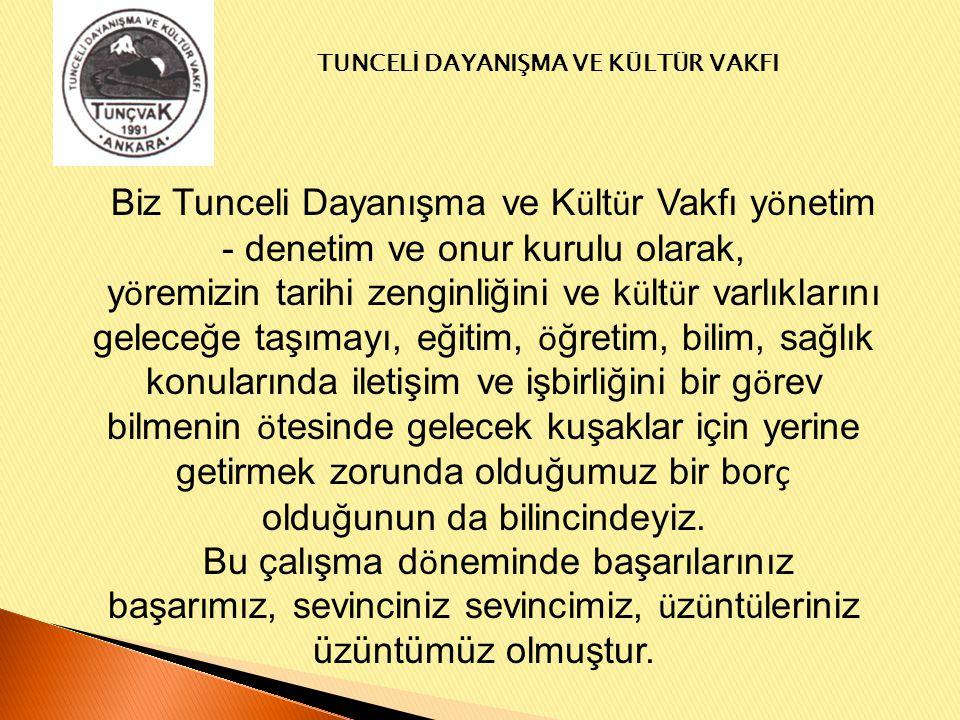 Biz Tunceli Dayanışma ve Kültür Vakfı yönetim - denetim ve onur kurulu olarak,