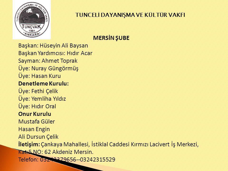 MERSİN ŞUBE Başkan: Hüseyin Ali Baysan. Başkan Yardımcısı: Hıdır Acar. Sayman: Ahmet Toprak. Üye: Nuray Güngörmüş.
