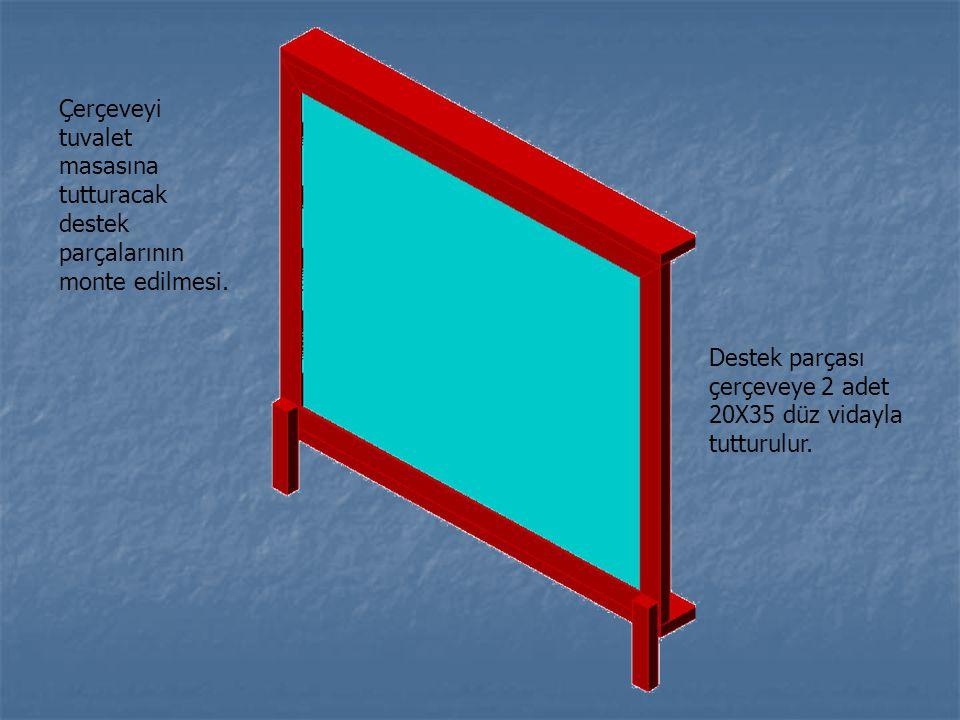 Çerçeveyi tuvalet masasına tutturacak destek parçalarının monte edilmesi.