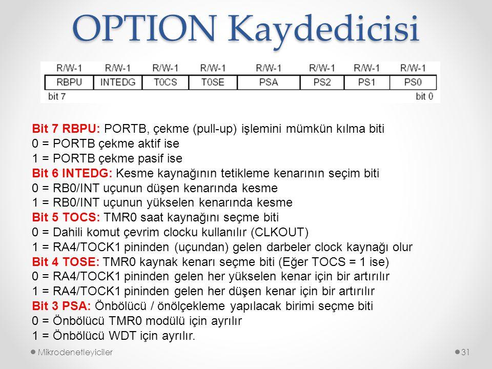 OPTION Kaydedicisi Bit 7 RBPU: PORTB, çekme (pull-up) işlemini mümkün kılma biti. 0 = PORTB çekme aktif ise.