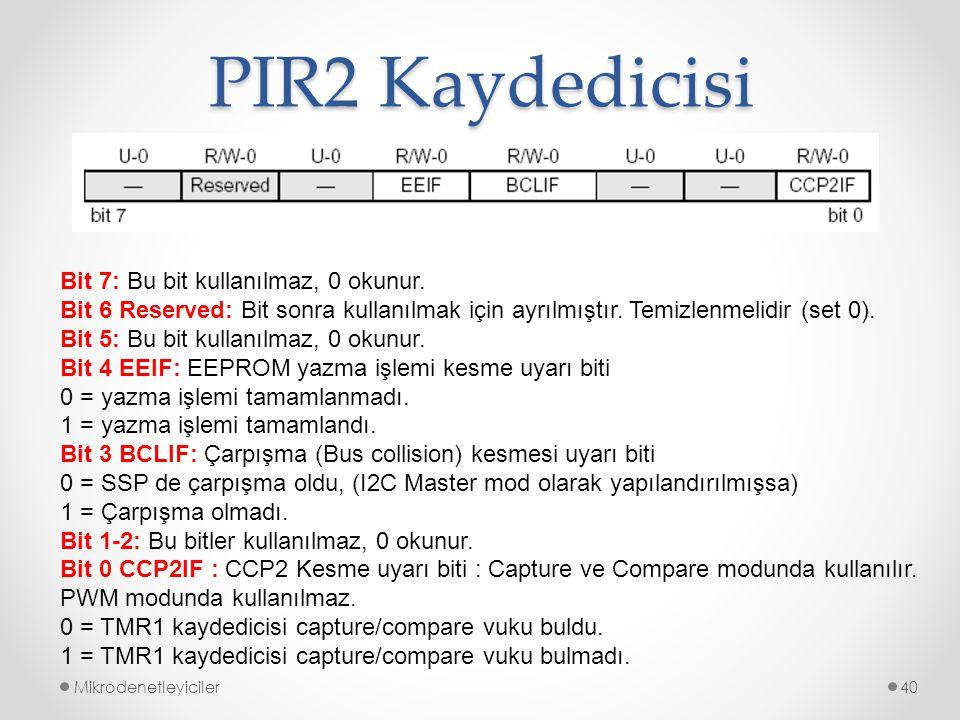 PIR2 Kaydedicisi Bit 7: Bu bit kullanılmaz, 0 okunur.