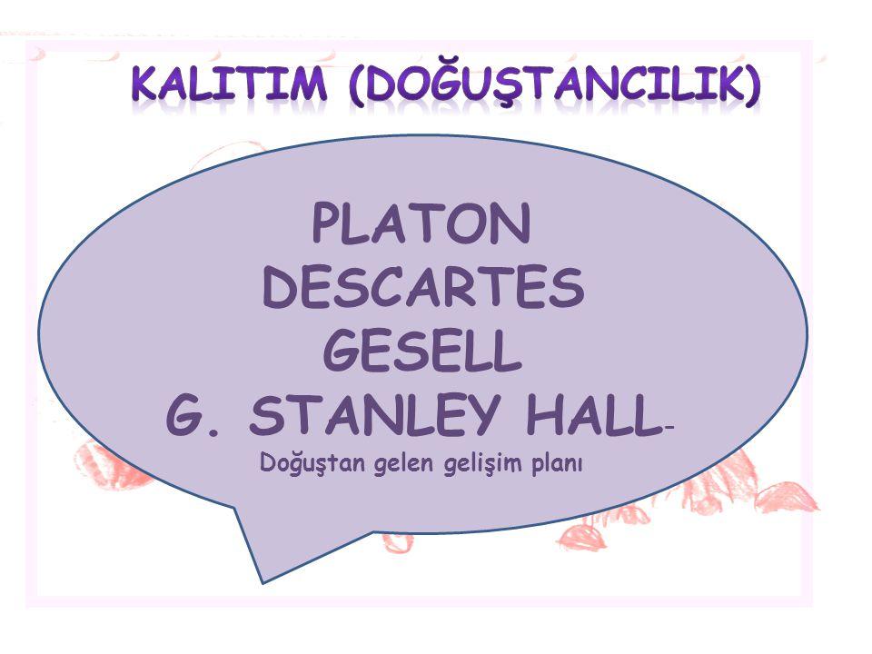 KALITIM (DOĞUŞTANCILIK) G. STANLEY HALL-Doğuştan gelen gelişim planı