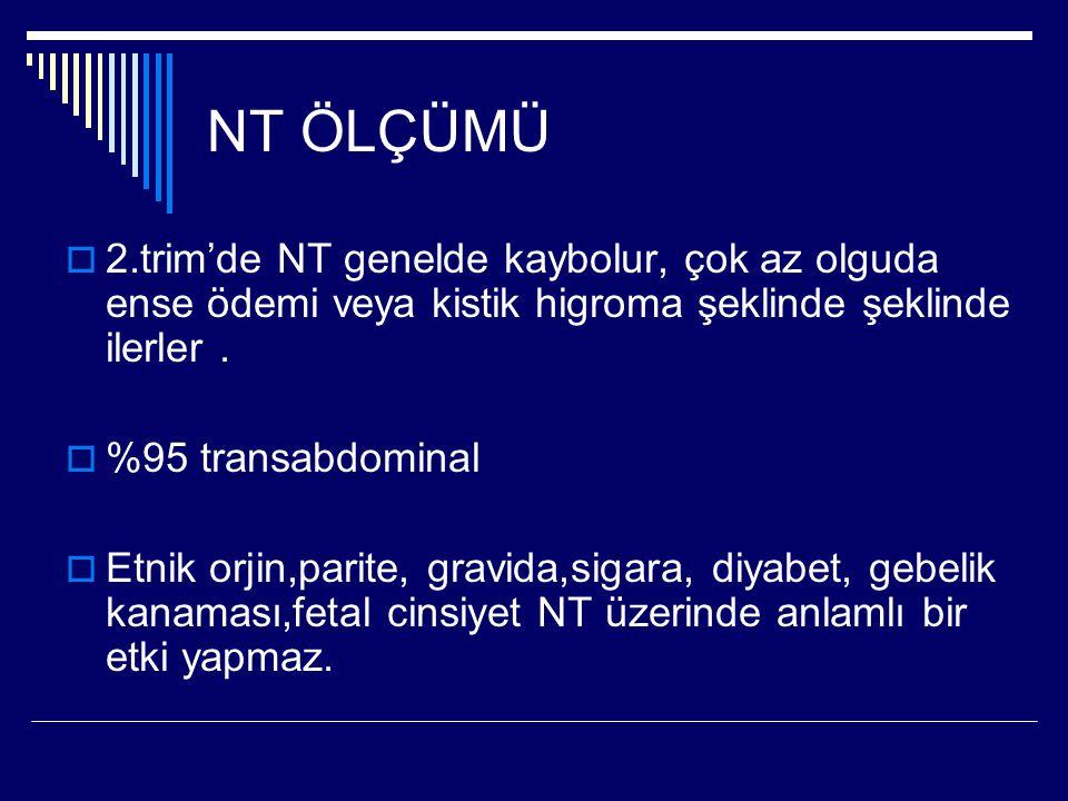 NT ÖLÇÜMÜ 2.trim'de NT genelde kaybolur, çok az olguda ense ödemi veya kistik higroma şeklinde şeklinde ilerler .