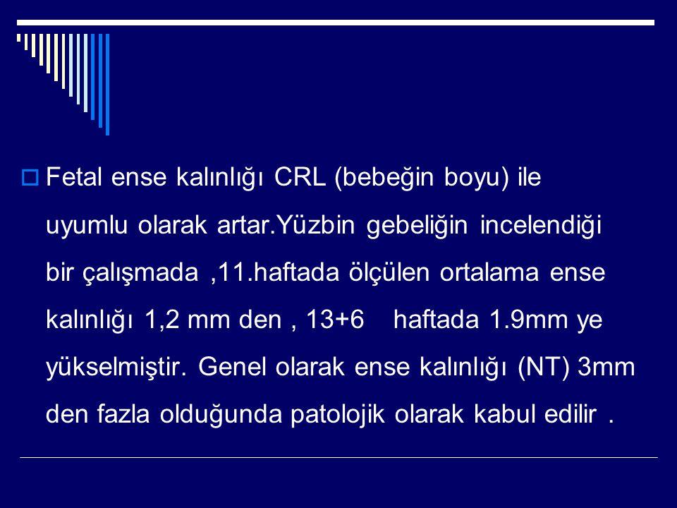 Fetal ense kalınlığı CRL (bebeğin boyu) ile uyumlu olarak artar
