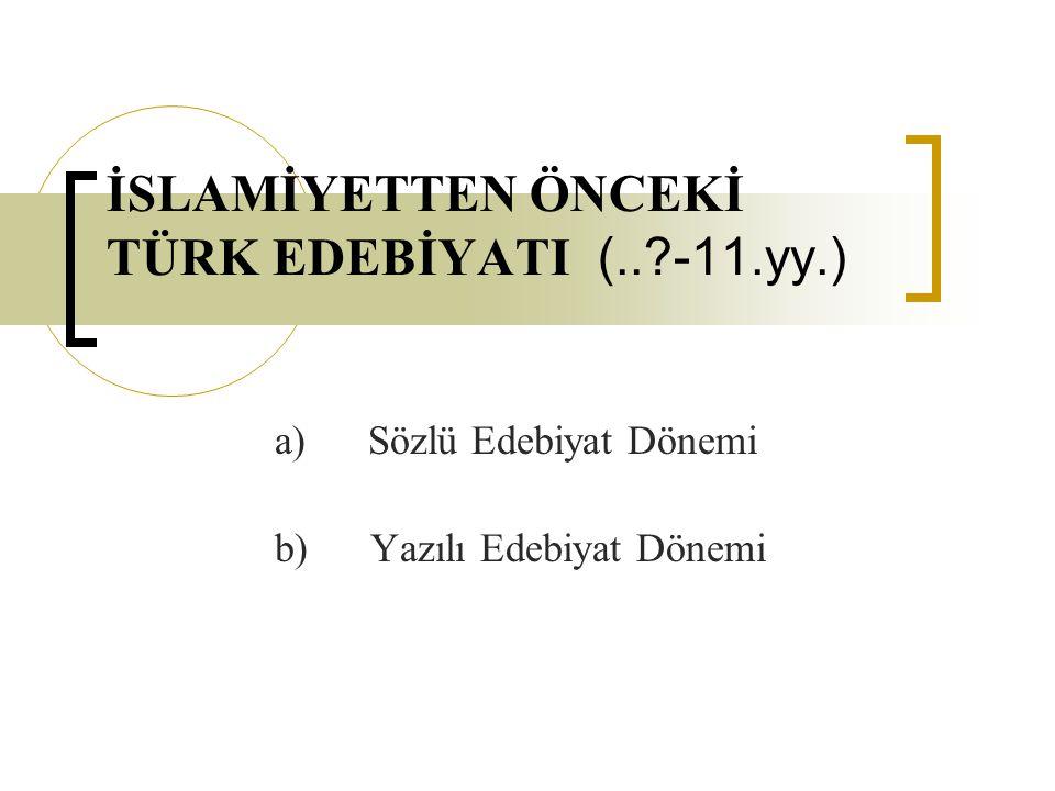 İSLAMİYETTEN ÖNCEKİ TÜRK EDEBİYATI (.. -11.yy.)