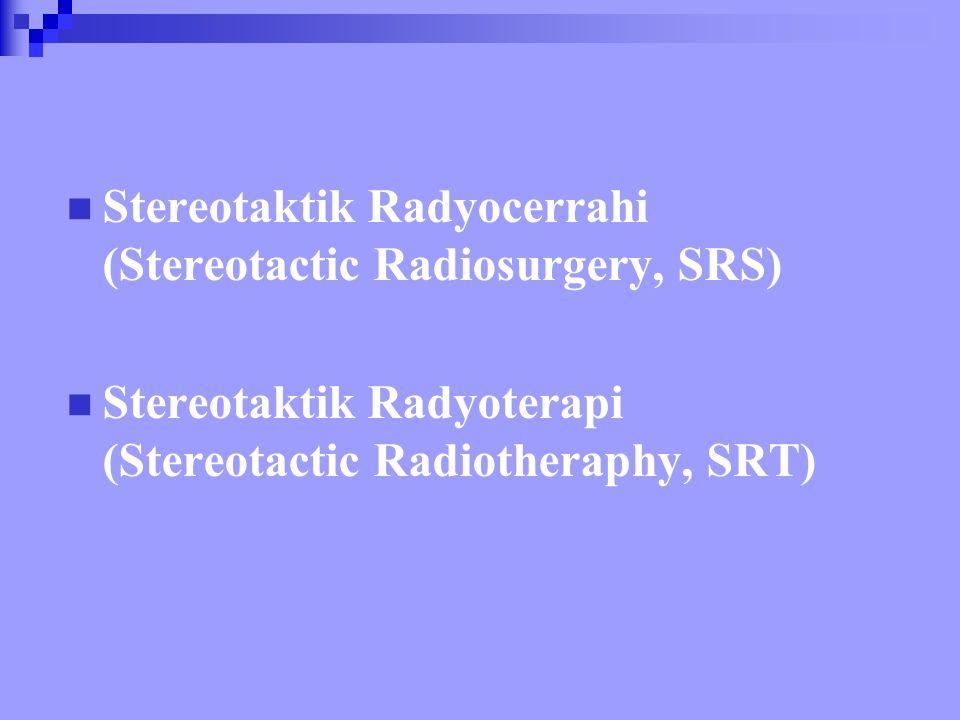 Stereotaktik Radyocerrahi (Stereotactic Radiosurgery, SRS)