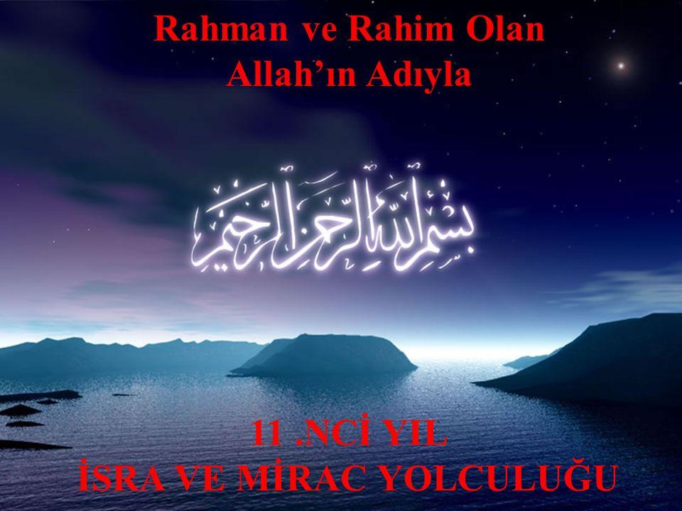 Rahman ve Rahim Olan Allah'ın Adıyla İSRA VE MİRAC YOLCULUĞU