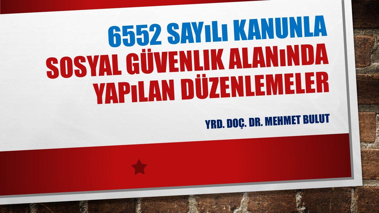 6552 sayılı kanunla sosyal güvenlik alanında yapılan düzenlemeler