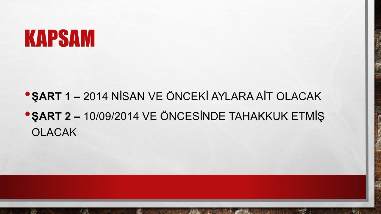 kapsam ŞART 1 – 2014 NİSAN VE ÖNCEKİ AYLARA AİT OLACAK