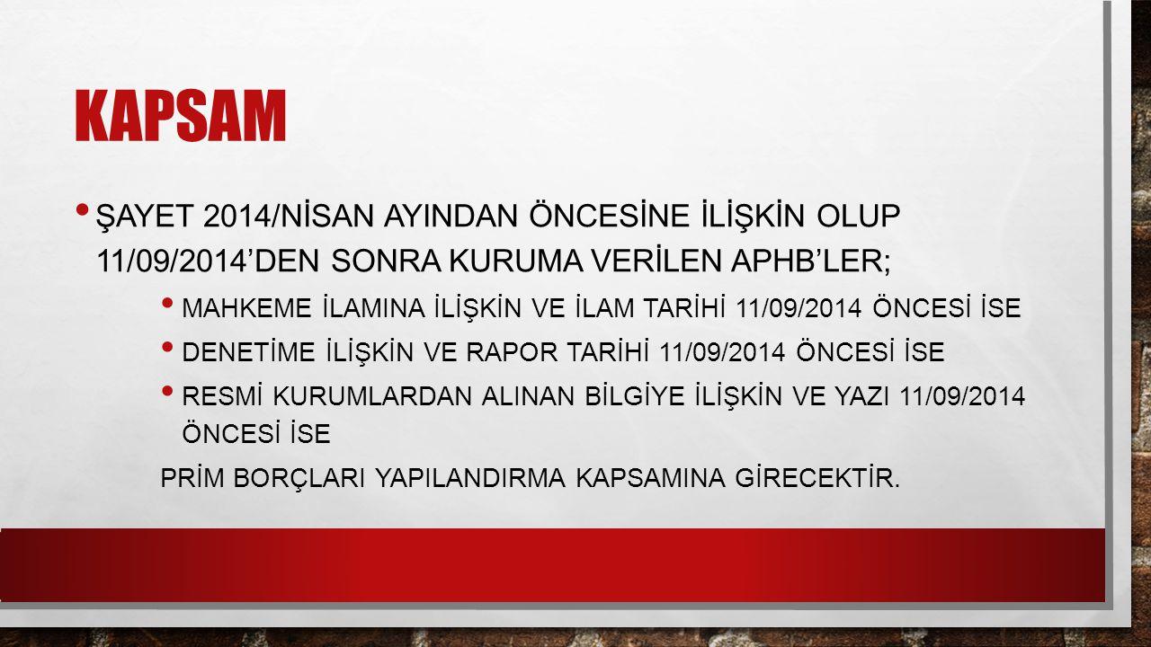 kapsam ŞAYET 2014/NİSAN AYINDAN ÖNCESİNE İLİŞKİN OLUP 11/09/2014'DEN SONRA KURUMA VERİLEN APHB'LER;