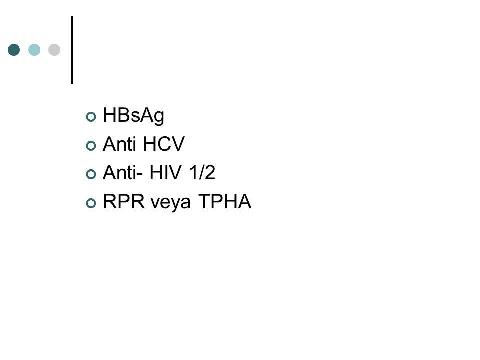 HBsAg Anti HCV Anti- HIV 1/2 RPR veya TPHA