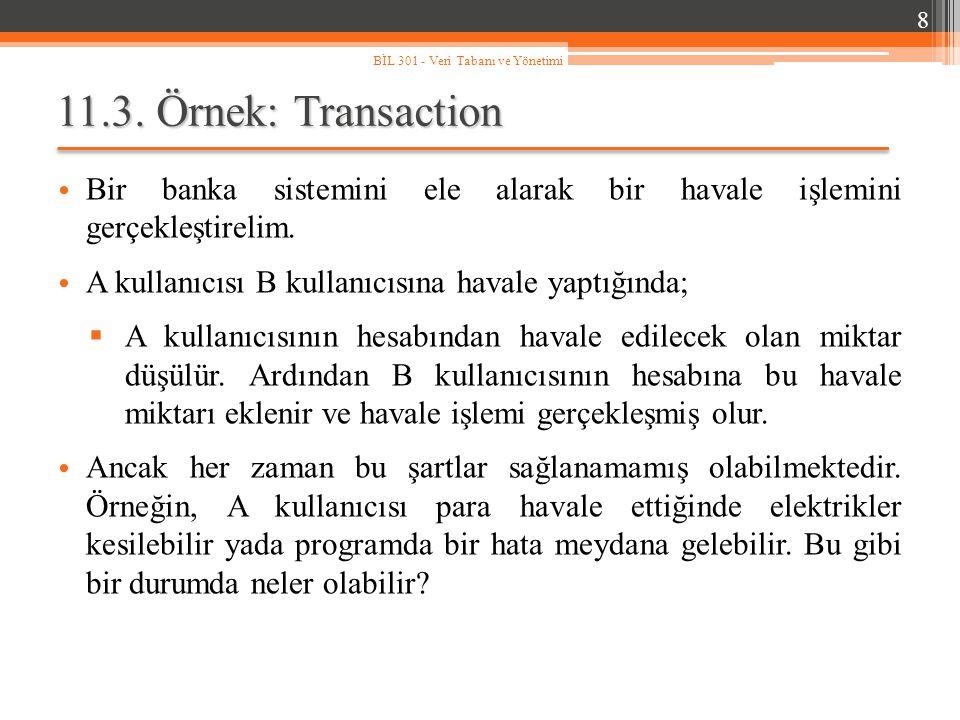 8 BİL 301 - Veri Tabanı ve Yönetimi. 11.3. Örnek: Transaction. Bir banka sistemini ele alarak bir havale işlemini gerçekleştirelim.