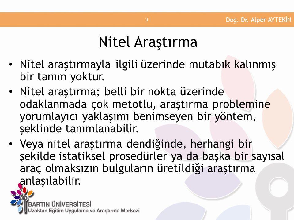 Doç. Dr. Alper AYTEKİN Nitel Araştırma. Nitel araştırmayla ilgili üzerinde mutabık kalınmış bir tanım yoktur.