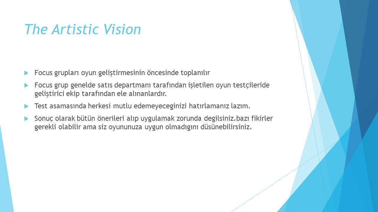 The Artistic Vision Focus grupları oyun geliştirmesinin öncesinde toplanılır.